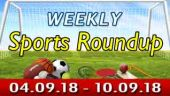 Sports Weekly Round Up (03-09-18 to 10-09-18)