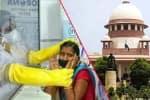 கொரோனா பாதிப்பு அதிகரிப்பு: சுப்ரீம் கோர்ட் 'செம டோஸ்'