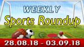 Sports Weekly Roundup (28-08-18 to -3-09-18)