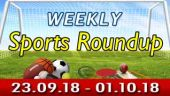 Sports Weekly Round Up (23-09-18 - 01-10-18)