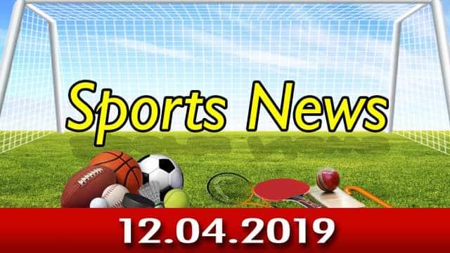 விளையாட்டுச் செய்திகள் | Sports News 13-04-2019 | Sports Roundup | Dinamalar