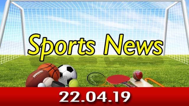 விளையாட்டுச் செய்திகள் | Sports News 22-04-2019 | Sports Roundup | Dinamalar