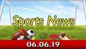 விளையாட்டுச் செய்திகள் | Sports News 06-06-2019 | Sports Roundup | Dinamalar