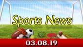 விளையாட்டுச் செய்திகள் | Sports News 03-08-2019 | Sports Roundup | Dinamalar