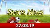 விளையாட்டுச் செய்திகள் | Sports News 27-08-2019 | Sports Roundup | Dinamalar